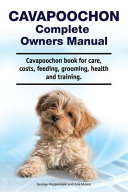 Cavapoochon Complete Owners Manual  Cavapoochon Book for Care  Costs  Feeding  Grooming  Health and Training