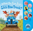 What Do You Say  Little Blue Truck   Sound Book