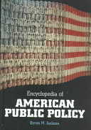 Encyclopedia of American Public Policy