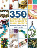 350+ Beading Tips, Techniques and Trade Secrets