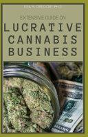 Extensive Guide on Lucrative Cannabis Business