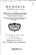 Memorie intorno alla vita di M. Luca de Renaldis vescovo di Trieste etc