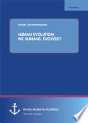 HUMAN EVOLUTION-WE HUMANS, EVOLVED?