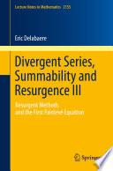Divergent Series  Summability and Resurgence III