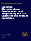 Industrial Biotechnology: Development and Adoption by the U.S. Chemical and Biofuel Industries, Inv. 332-481