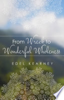 From Wreck to Wonderful Wholeness Book