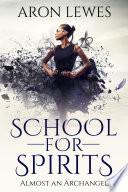 School for Spirits  Almost an Archangel