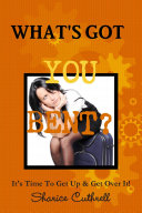 What s Got You Bent
