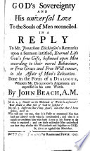 God s Sovereignty and his Universal Love to the Souls of Men reconciled  In a reply to Mr  Jonathan Dickinson s Remarks upon a Sermon intitled  Eternal Life God s free gift     Done in the form of a dialogue  wherein Mr  Dickinson s arguments are expressed in his own words
