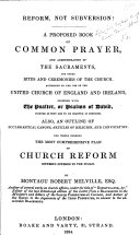 Reform  not Subversion  A proposed Book of Common Prayer     Also  an outline of Ecclesiastical Canons  Articles of Religion  and Convocation  The whole forming the most comprehensive plan of Church Reform hitherto offered to the public  By Montague Robert Melville
