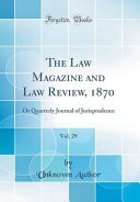 The Law Magazine And Law Review 1870 Vol 29