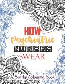 How Psychiatric Nurses Swear   A Snarky Nurse Colouring Book