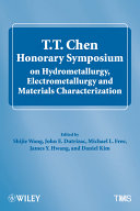 T T  Chen Honorary Symposium on Hydrometallurgy  Electrometallurgy and Materials Characterization