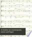 A Treatise on Counterpoint, Canon and Fugue