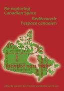 Re-Exploring Canadian Space. Redecouvrir L Espace Canadien