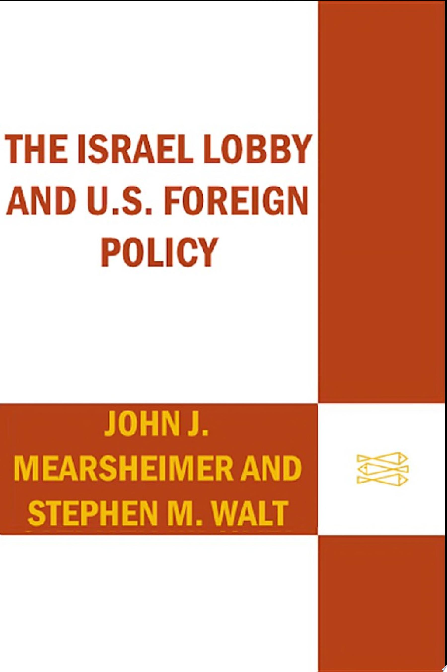 The Israel Lobby and U S  Foreign Policy