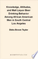 Knowledge, Attitudes, and Malt Liquor Beer Drinking Behavior Among African American Men in South Central Los Angeles