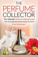 The Perfume Collector  the Ultimate Perfume Making Guide Book