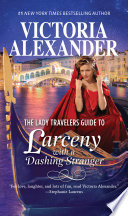 The Lady Travelers Guide To Larceny With A Dashing Stranger  Lady Travelers Society  Book 2