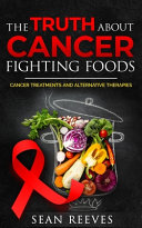 The Truth about Cancer Fighting Foods
