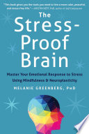 """The Stress-Proof Brain: Master Your Emotional Response to Stress Using Mindfulness and Neuroplasticity"" by Melanie Greenberg"
