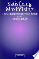Satisficing and Maximizing  : Moral Theorists on Practical Reason