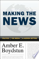 Making the News  : Politics, the Media, and Agenda Setting