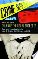 Round Up the Usual Suspects: Criminal Investigation in Law & amp;Order, Cold Case, and CSI  : Criminal Investigation in Law & Order, Cold Case, and CSI