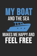 My Boat and the Sea Makes Me Happy and Feel Free