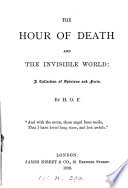 The hour of death and the invisible world, collection of opinions and facts, by H.O.F.