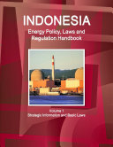 Indonesia Energy Policy  Laws and Regulation Handbook Volume 1 Strategic Information and Basic Laws