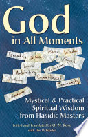 God in All Moments  : Mystical & Practical Spiritual Wisdom from Hasidic Masters
