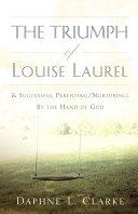 The Triumph of Louise Laurel & Successful Parenting/Nurturing