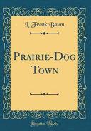 Prairie Dog Town Classic Reprint