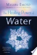 """The Healing Power of Water"" by Masaru Emoto"