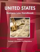 US Business Law Handbook Volume 1 Strategic Information and Regulations