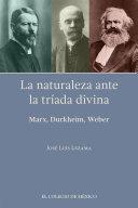 La naturaleza ante la tríada divina: Marx, Durkheim, Weber