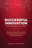 Successful Innovation Outcomes in Law: A Practical Guide for Law Firms, Law Departments and Other Legal Organizations