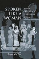 Spoken Like a Woman: Speech and Gender in Athenian Drama