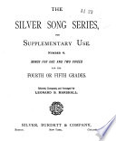 The Silver Song Series for Supplementary Use: Songs for one and two voices for the fourth or fifth grades