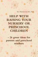 HELP with RAISING YOUR NURSERY Or PRESCHOOL CHILDREN - 26 Great Ideas for Parents and Preschool Teachers