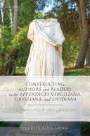 Constructing Authors and Readers in the Appendices Vergiliana  Tibulliana  and Ouidiana