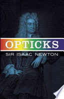 Opticks, Or, A Treatise of the Reflections, Refractions, Inflections & Colours of Light