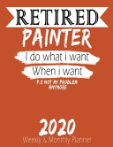Retired Painter   I Do What i Want When I Want 2020 Planner