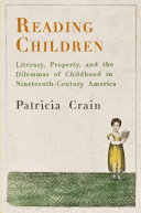 Reading Children: Literacy, Property, and the Dilemmas of ...