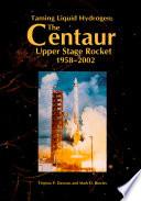 Read Online Taming Liquid Hydrogen: The Centaur Upper Stage Rocket 1958-2002 For Free