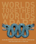 Worlds Together  Worlds Apart  A History of the World  Beginnings Through the Fifteenth Century  Fourth Edition