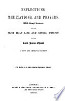 Reflections, Meditations and Prayers, with Gospel Harmony, on the most holy life and sacred Passion of Our Lord Jesus Christ. The preface signed: R. B., i.e. Robert Brett