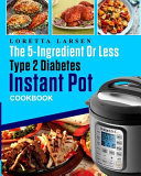 The 5 Ingredient Or Less Type 2 Diabetes Instant Pot Cookbook Book PDF