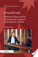 Hwang Byungki: Traditional Music and the Contemporary Composer in the Republic of Korea